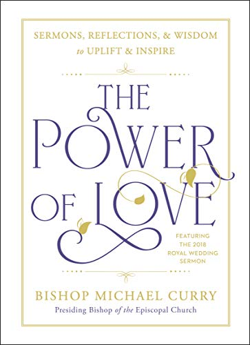 The Power of Love: Sermons, reflections, and wisdom to uplift and inspire by [Curry, Michael]