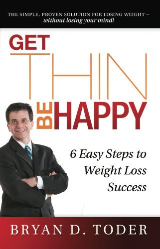 Get Thin-Be Happy: 6 Easy Steps to Weight Loss Success