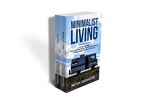 Minimalist Living: This Book Includes - Minimalist Living: Master The Minimalist Lifestyle AND RV Living: Master The Life On The Road