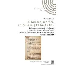La Guerre secrète en Suisse (1914-1918) - Tome 2: Espionnage, propagande et influence en pays neutre pendant la Grande Guerre (Arcana Imperii) (French Edition)