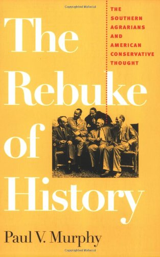 The Rebuke of History: The Southern Agrarians and American Conservative Thought pdf