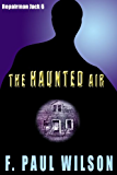 The Haunted Air (Repairman Jack series Book 6) (English Edition)