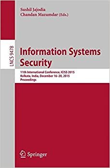 Book Information Systems Security: 11th International Conference, ICISS 2015, Kolkata, India, December 16-20, 2015. Proceedings (Lecture Notes in Computer Science)