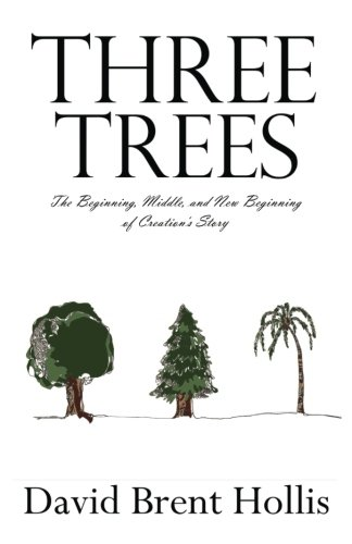 Three Trees: The Beginning, Mean, and New Beginning of Creation's Story