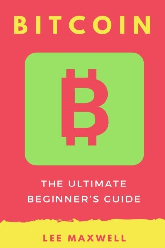 Bitcoin: The Ultimate Beginner's Guide