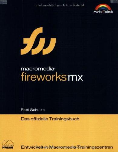 Macromedia Fireworks MX - Das offizielle Trainingsbuch Entwickelt in Macromedia Trainingszentren