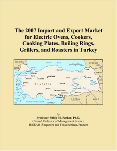 The 2007 Import and Export Market for Electric Ovens, Cookers, Cooking Plates, Boiling Rings, Grillers, and Roasters in Turkey Cooking With Electric Roaster