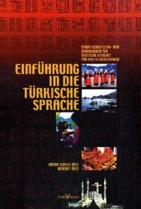 Einführung in Die Türkische Sprache: Praktisches Lehr- und Übungsbuch für Deutsche geeignet für das Selbststudium