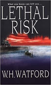 Lethal Risk by W.H. Watford (2003-12-01)