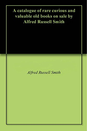 A catalogue of rare curious and valuable old books on sale by Alfred Russell Smith