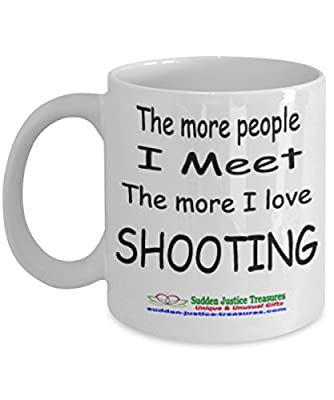 The More People I Meet The More I Love Shooting White Mug Unique Birthday, Special Or Funny Occasion Gift. Best 11 Oz Ceramic Novelty Cup for Coffee, Tea, Hot Chocolate Or Toddy