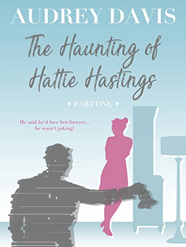 The Haunting of Hattie Hastings Part One: A ghostly, gloriously witty feel-good romance with a liberal dose of comedy. by [Davis, Audrey]
