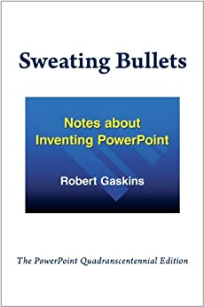 Sweating Bullets: Notes about Inventing PowerPoint by [Gaskins, Robert]