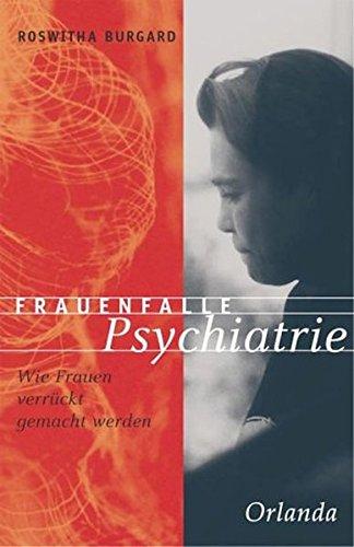 Frauenfalle Psychiatrie: Wie Frauen verrückt gemacht werden