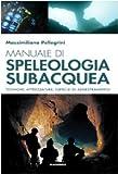 Manuale di speleologia subacquea. Tecniche, attrezzature ed esercizi di addestramento