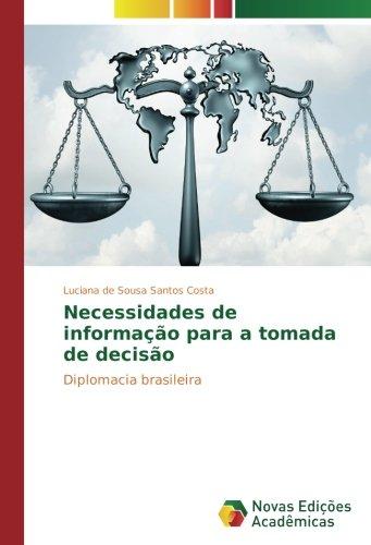 Necessidades de informao para a tomada de deciso: Diplomacia brasileira (Portuguese Edition)
