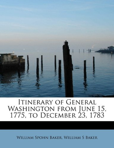 Download Itinerary of General Washington from June 15, 1775, to December 23, 1783 ebook