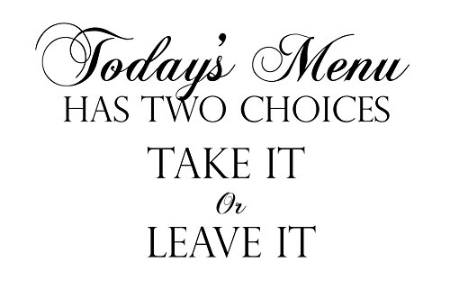 Kitchen Removable Vinyl Wall Decal - Today's Menu Has Two Choices Take It or Leave It - 18