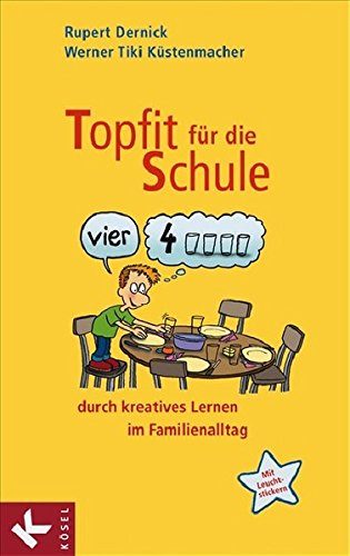 Topfit für die Schule durch kreatives Lernen im Familienalltag Taschenbuch – 2011 Rupert Dernick Werner Tiki Küstenmacher Kösel-Verlag 3466307775