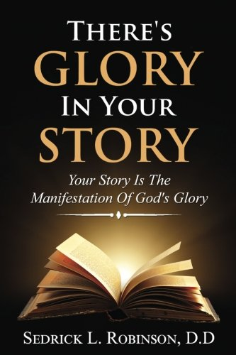 There's GLORY In Your STORY: Your Story Is The Manifestation Of God's Glory PDF ePub fb2 ebook