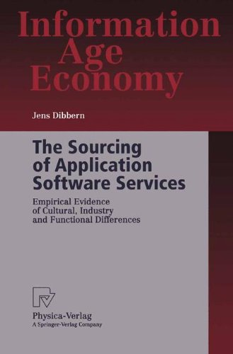 The Sourcing of Application Software Services: Empirical Evidence of Cultural, Industry and Functional Differences (Information Age Economy) by Jens Dibbern