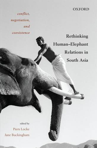 Conflict, Negotiation, and Coexistence: Rethinking Human-Elephant Relations in South Asia