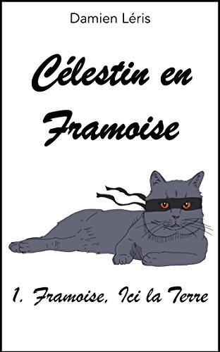 Célestin en Framoise :1. Framoise, ici la Terre (French Edition)