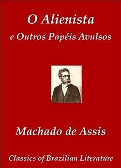 O Alienista e Outros Papéis Avulsos (Classics of Brazilian