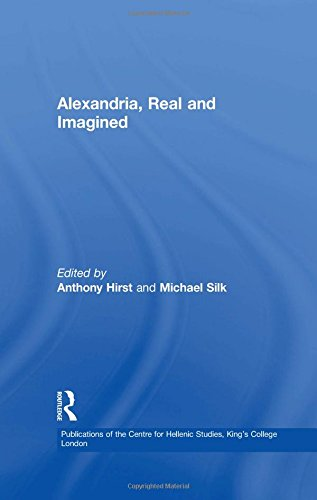 Alexandria, Real and Imagined (Publications of the Centre for Hellenic Studies, King's College London)