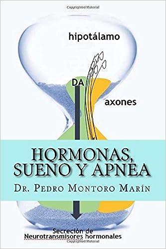 Libro de computadora gratis para descargar Hormonas, sueño y apnea: Tratado de medicina sobre el ciclo sueño-vigilia, los cambios hormonales que se producen, y el Síndrome de Apnea 1535198117 CHM