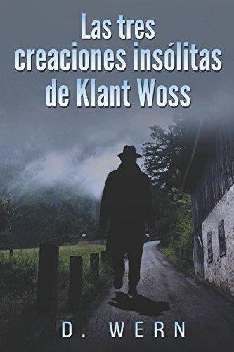 Las tres creaciones insólitas de Klant Woss Tapa blanda – 2 mar 2017 D. Wern Independently published 1520736304