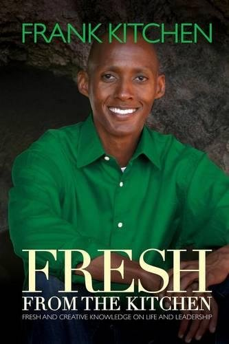 Fresh From The Kitchen: Fresh and Creative Knowledge on Life and Leadership pdf
