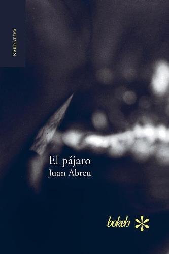 El pajaro (Spanish Edition) [Juan Abreu] (Tapa Blanda)
