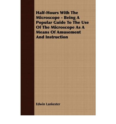 Half-Hours With The Microscope - Being A Popular Guide To The Use Of The Microscope As A Means Of Amusement And Instruction (Paperback) - Common ebook