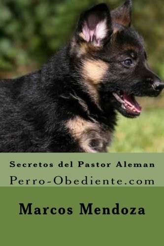 Secretos del Pastor Aleman: Perro-Obediente.com (Spanish Edition)
