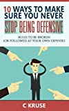 DEFENSIVENESS:  10 Ways To Make Sure You Never Stop Being Defensive: Rules To Be Broken (Or Followed At Your Own Expense) (Volume 2)