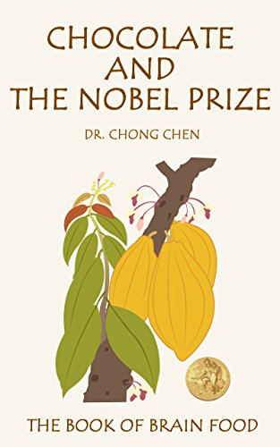 Chocolate and the Nobel Prize: The Book of Brain Food by Chong Chen