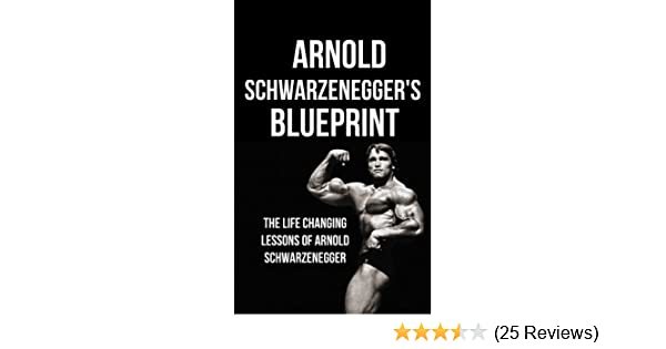 Amazon arnold schwarzeneggers blueprint the life changing amazon arnold schwarzeneggers blueprint the life changing lessons of arnold schwarzenegger ebook mike pakulski arnold schwarzenegger life changing malvernweather Images