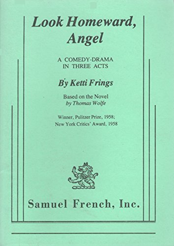 Look Homeward, Angel: A Comedy Drama in Three Acts (Based on the Novel by Thomas Wolfe)