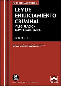 Ley De Enjuiciamiento Criminal Y Legislación Complementaria: Contiene Concordancias, Modificaciones Resaltadas E Índice Analítico. por Editorial Colex S.l. epub