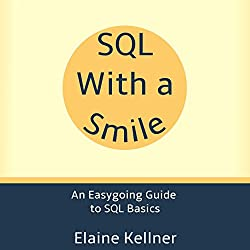 SQL with a Smile: An Easygoing Guide to SQL Basics