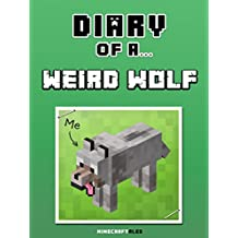 Diary of a Weird Wolf [An Unofficial Minecraft Book] (Minecraft Tales Book 22)