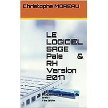 LE LOGICIEL SAGE Paie  & RH   Version 2017: Cours,exercices et corrections 2017  Tome 1   1 ère Edition (French Edition)