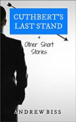 Cuthbert's Last Stand and Other Short Stories