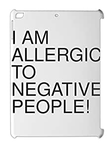I AM ALLERGIC TO NEGATIVE PEOPLE! iPad air plastic case