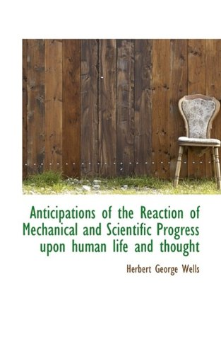 Anticipations of the Reaction of Mechanical and Scientific Progress Upon Human Life and Thought pdf