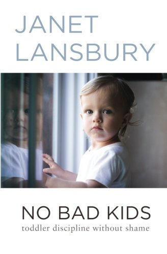 No Bad Kids: Toddler Discipline Without Shame (Parenting Adult Kids)