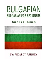 Bulgarian : Bulgarian For Beginners, Giant Collection: The Ultimate Phrase Book & Beginner Guide To Learn Bulgarian (Bulgarian, Bulgarian Language , Learn Bulgarian)