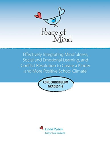 Peace of Mind: Core Curriculum for Grades 1 and 2: Effectively Integrating Mindfulness, Social and Emotional Learning and Conflict Resolution for a more Positive and Inclusive School Climate