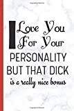 I Love You For Your Personality But That Dick Is A